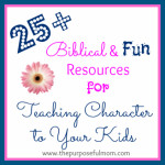 25+ Awesome Biblical Resources for Teaching Character {The Busy Mom's Guide to Teaching Character Day 5}