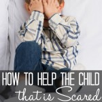 4 Ways to Help the Child that is Scared {of the Dark, Monsters, Etc}