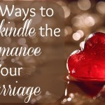14 Ways to Rekindle the Romance in Your Marriage