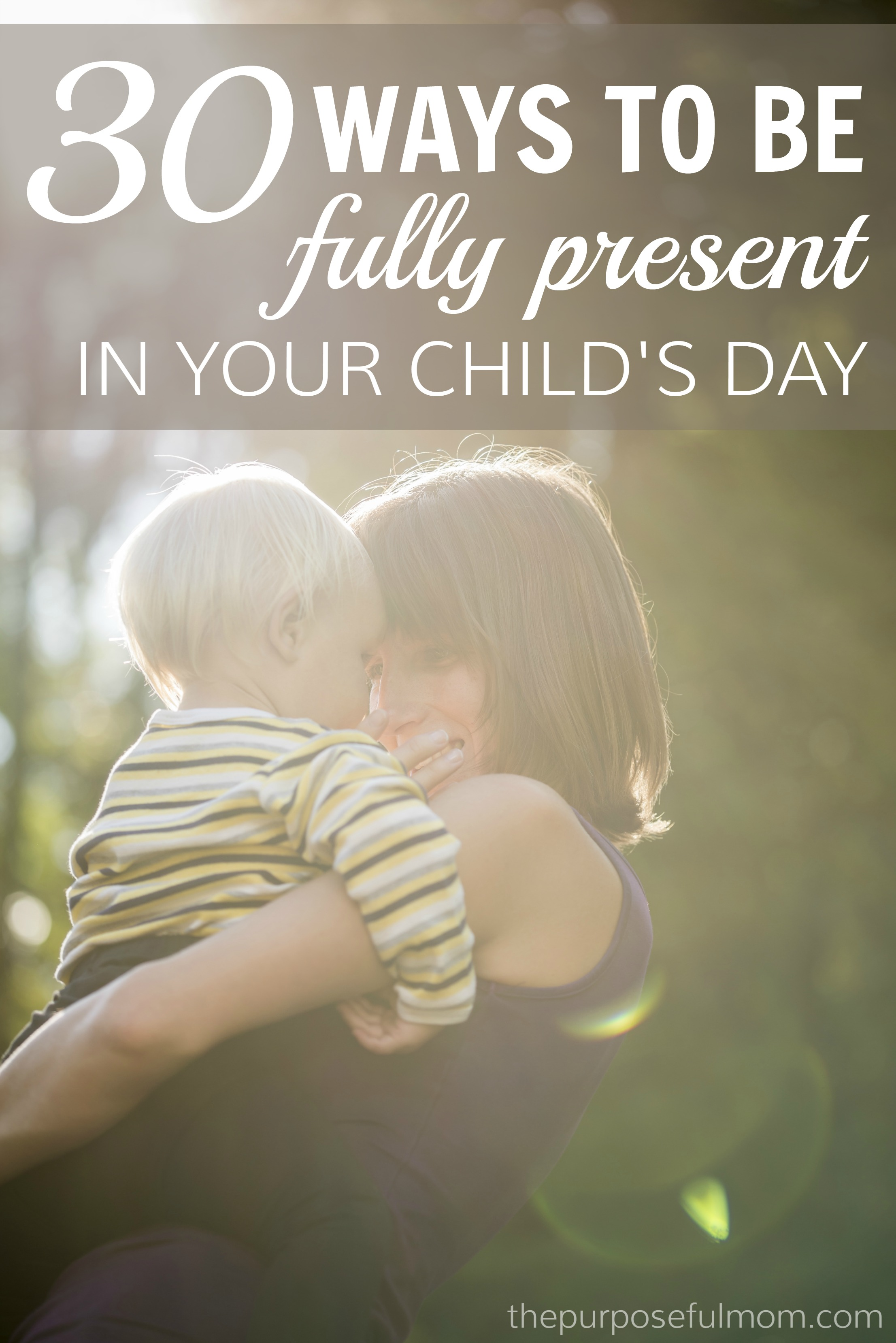 These 30 Ways To Be Fully Present In Your Child's Day Can Help You As A